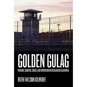 Golden Gulag - Prisons - Surplus - Crisis - and Opposition in Globaliz