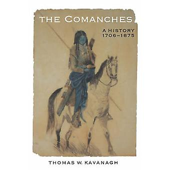 The Comanches - A History - 1706-1875 by Thomas W. Kavanagh - 97808032