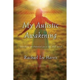 Meine autistische Erwachen - Erschließung des Potenzials für ein Leben gut gelebt