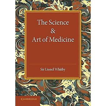 The Science and Art of Medicine by Lionel Whitby - 9781107673557 Book