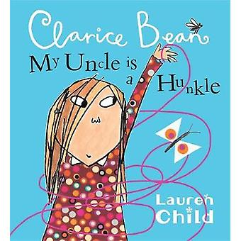 My Uncle is a Hunkle Says Clarice Bean by Lauren Child - 978140830006