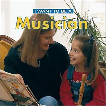 I Want to Be a Musician by Dan Liebman - Daniel Liebman - 97815529776