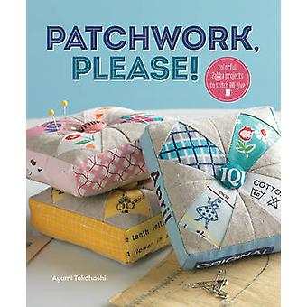 Patchwork - Please! - Colorful Zakka Projects to Stitch and Give by Ay