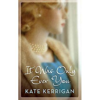 It Was Only Ever You by Kate Kerrigan - 9781784082413 Book
