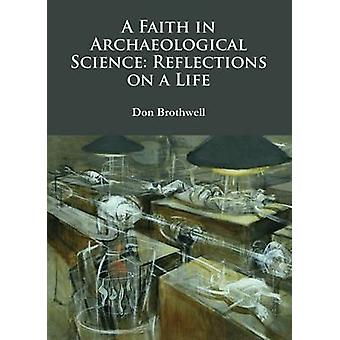 A Faith in Archaeological Science - Reflections on a Life by Don Broth