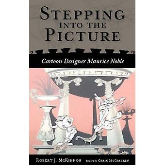Stepping into the Picture - Cartoon Designer Maurice Noble by Robert J