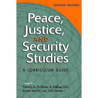 Peace - Justice - and Security Studies - A Curriculum Guide (7th Revis