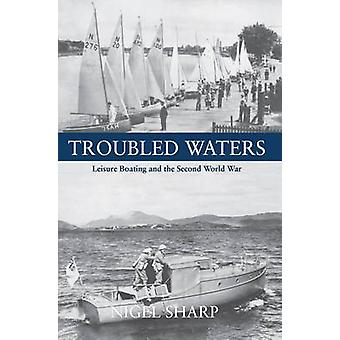 Troubled Waters - Leisure Boating and the Second World War by Nigel Sh