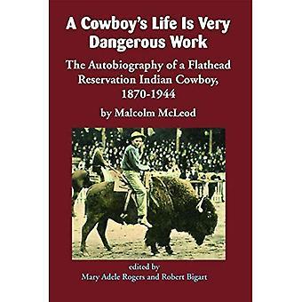 Vita del Cowboy è un lavoro molto pericoloso: il Autobiography di un Cowboy indiano della prenotazione Flathead, 1870-1944