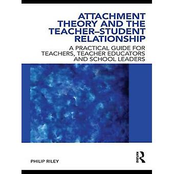 Attachment Theory and the TeacherStudent Relationship by Philip Riley
