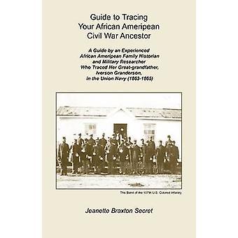 Guide för att spåra din afrikanska Ameripean inbördeskriget förfader av Secret & Jeanette Braxton