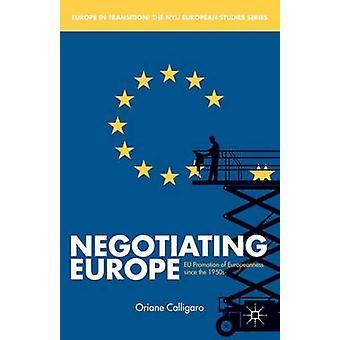 Förhandlingarna om Europa EU: S främjande av europeisk tillhörighet från 1950-talet av Calligaro & Oriane