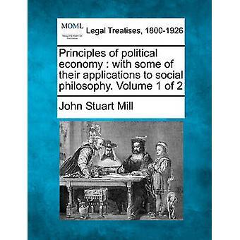 Principer av politisk ekonomi med några av sina program till social filosofi. Volym 1 av 2 av Mill & John Stuart