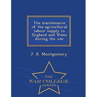 The maintenance of the agricultural labour supply in England and Wales during the war  War College Series by Montgomery & J. K.