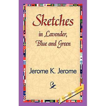Sketches in Lavender Blue and Green by Jerome K. Jerome & K. Jerome