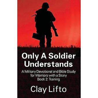 Alleen een soldaat begrijpt een militaire devotionele en de studie van de Bijbel voor strijders met een verhaal boek 2 opleiding door Lifto & Clay