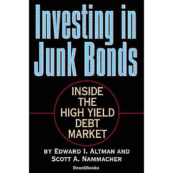 Investing in Junk Bonds Inside the High Yield Debt Market by Altman & Edward I.