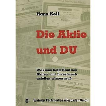 Die Aktie und Du  Was man beim Kauf von Aktien und Investmentanteilen wissen mu by Keil & Hans