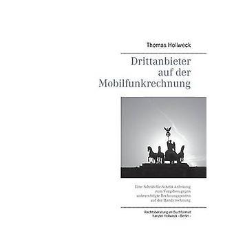 Drittanbieter auf der MobilfunkrechnungEine SchrittfrSchritt Anleitung zum Vorgehen gegen unberechtigte Rechnungsposten auf der Handyrechnung by Hollweck & Thomas