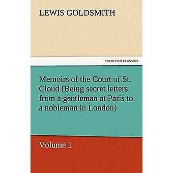 Memoirs of the Court of St. Cloud Being Secret Letters from a Gentleman at Paris to a Nobleman in London  Volume 1 by Goldsmith & Lewis