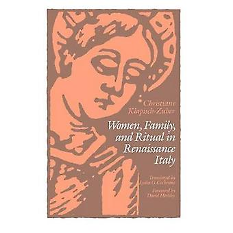 Women - Family and Ritual in Renaissance Italy by Christiane Klapisch