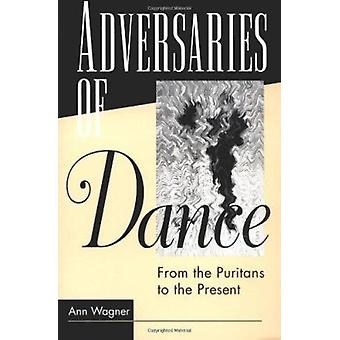 Adversaries of Dance - From the Puritans to the Present by Ann Wagner