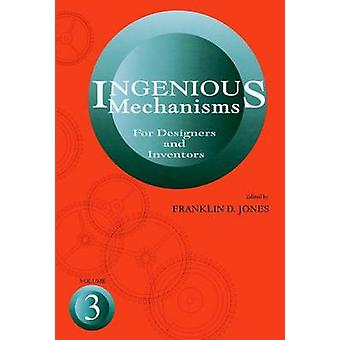 Ingenious Mechanisms for Designers and Inventors - v. 3 by F.D. Jones