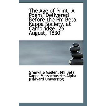 The Age of Print - A Poem - Delivered Before the Phi Beta Kappa Societ