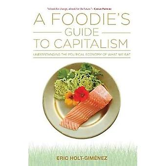A Foodie's Guide to Capitalism - Understanding the Political Economy o