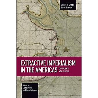 Extractive Imperialism in the Americas - Studies in Critical Social Sc
