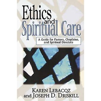 Ethics and Spiritual Care - A Guide for Pastors - Chaplains and Spirit
