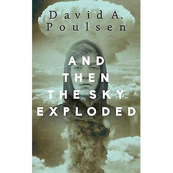 And Then the Sky Exploded by David A Poulsen - 9781459736375 Book