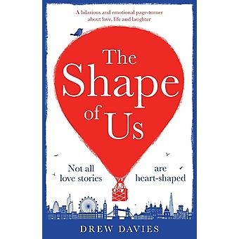 The Shape of Us A hilarious and emotional page turner about love life and laughter by Davies & Drew