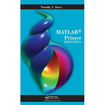 MATLAB Primer door Davis & Timothy A. Texas A&M & College Station & TX & USA