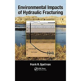 Environmental Impacts of Hydraulic Fracturing by Spellman & Frank R. Spellman Environmental Consultants & Norfolk & Virginia & USA