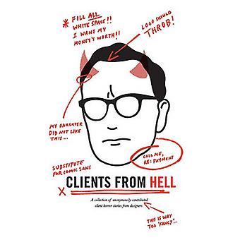 Clients From Hell A collection of anonymouslycontributed client horror stories from designers by Anonymous