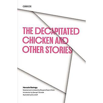 The Decapitated Chicken and Other Stories by Quiroga & Horacio