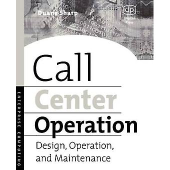 Call Center Operation Design Operation and Maintenance by Sharp & Duane E.