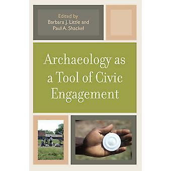 Archaeology as a Tool of Civic Engagement by Little & Barbara J.