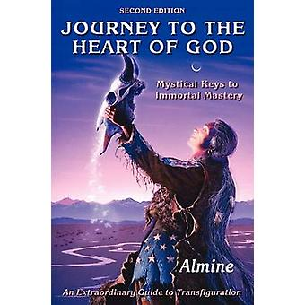 Journey to the Heart of God Mystical Keys to Immortal Mastery by Almine