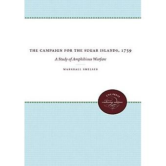 The Campaign for the Sugar Islands 1759 A Study of Amphibious Warfare by Smelser & Marshall