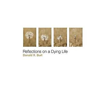 Reflections on a Dying Life by Burt & Donald X.
