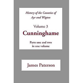 History of the Counties of Ayr and Wigton  V3 Cunninghame by Paterson & James