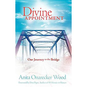 Divine Appointment by Wood & Anita Onarecker