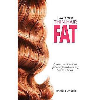 How to make Thin Hair Fat by Staveley & Bambi