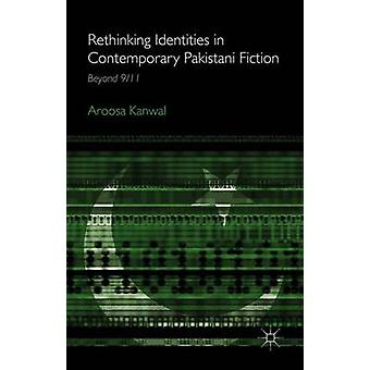 Rethinking Identities in Contemporary Pakistani Fiction Beyond 911 by Kanwal & Aroosa