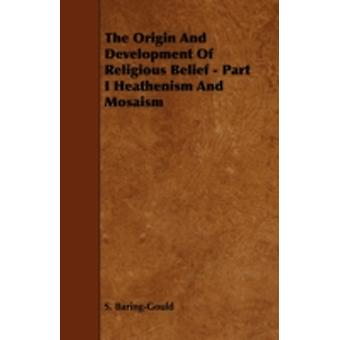 The Origin And Development Of Religious Belief  Part I Heathenism And Mosaism by BaringGould & S.