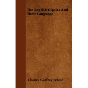 The English Gipsies And Their Language by Leland & Charles Godfrey