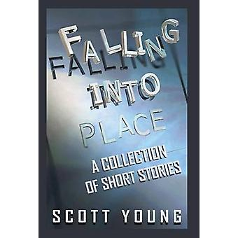 Falling Into Place A Collection of Short Stories by Young & Scott