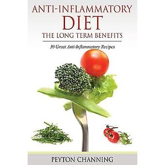 AntiInflammatory Diet The Long Term Benefits 30 Great AntiInflammatory Recipes by Channing & Peyton